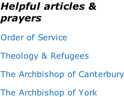 Helpful articles & prayers  Order of Service  Theology & Refugees  The Archbishop of Canterbury  The Archbishop of York