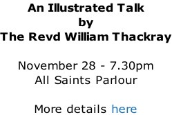 An Illustrated Talk by The Revd William Thackray  November 28 - 7.30pm All Saints Parlour  More details here