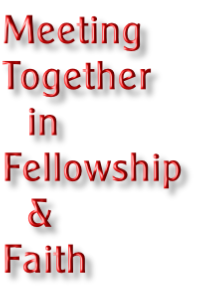 Meeting Together 		in Fellowship 		& Faith
