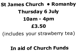 St James Church  • Romanby  Thursday 6 July 10am - 4pm	 £3.50 (includes your strawberry tea)   In aid of Church Funds