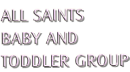 ALL SAINTS BABY AND TODDLER GROUP