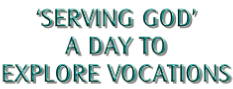 'SERVING GOD' A DAY TO EXPLORE VOCATIONS