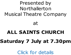 Presented by Northallerton Musical Theatre Company at  ALL SAINTS CHURCH Saturday 7 July at 7.30pm  Click for details