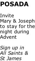 POSADA  Invite Mary & Joseph to stay for the night during Advent  Sign up in All Saints & St James