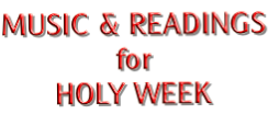 MUSIC & READINGS for HOLY WEEK